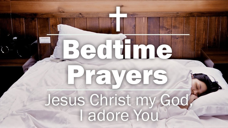 Bedtime Prayers - Jesus Christ my God, I adore You