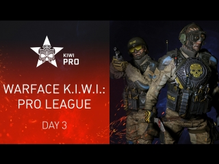 Warface K.I.W.I.: Pro League. Day 3