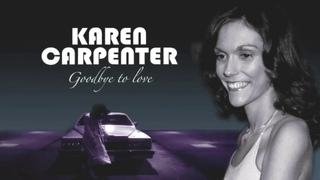 -Documentary *Goodbye to love*  The KAREN CARPENTER Story