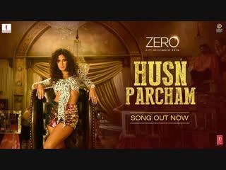 ZERO Husn Parcham Video Song Shah Rukh Khan, Katrina Kaif, Anushka Sharma Ajay-Atul