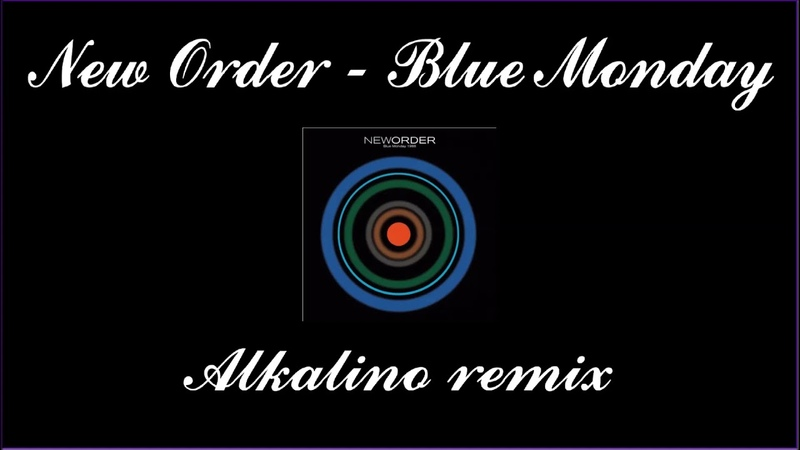 New Order - Blue Monday (Alkalino remix)