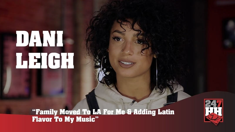 Dani Leigh - Family Moved To LA For Me Adding Latin Flavor To My Music (247HH Exclusive)