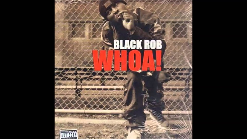 Black Rob Whoa Best Quality ER