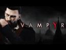 Vampyr Прохождение Часть 1