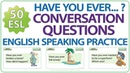 Have you ever...? English Conversation Questions