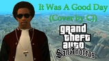 CJ sings It Was A Good Day ( GTA San Andreas )