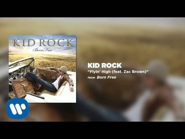 Kid Rock - Flyin High (feat. Zac Brown)