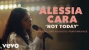 Alessia Cara - Not Today (Official Live Acoustic Performance) | Vevo x Alessia Cara