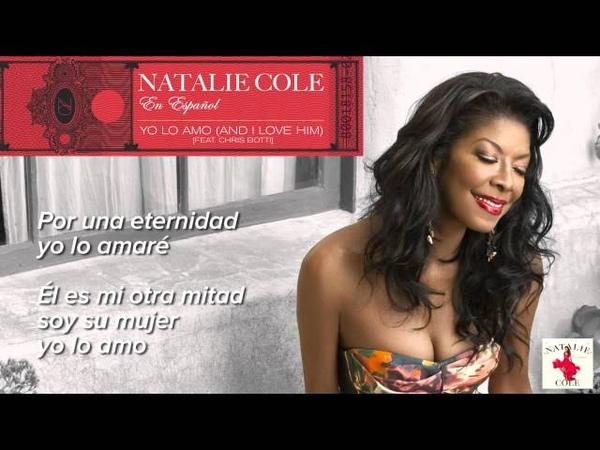 Yo lo amo (And I love him) - Natalie Cole feat. Chris Botti [Lyric Video]