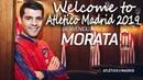 Альваро Мората перешёл в Атлетико ● Welcome to Atletico Madrid 2019 ●