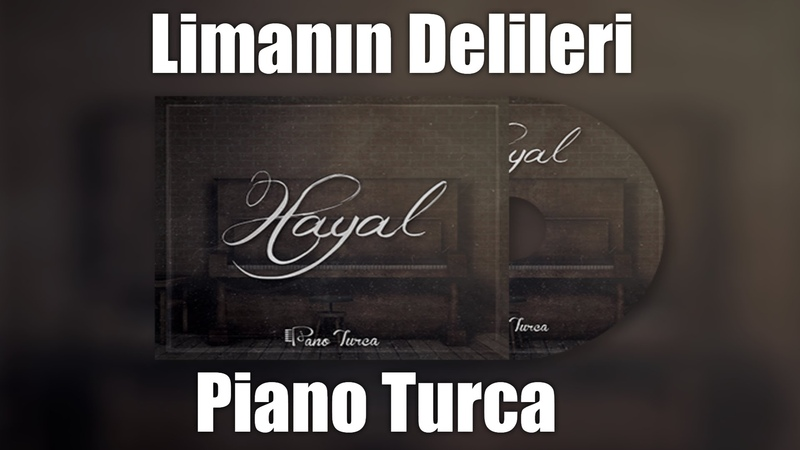 Piano Turca - Limanın Delileri (Hayal Albümü)