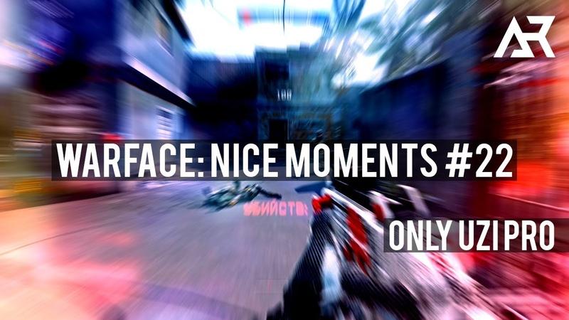 Warface Nice Moments 22 (Only UZI Pro)