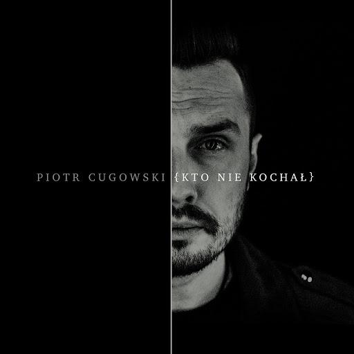 Piotr Cugowski альбом Kto Nie Kochał