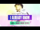 Alejandro Reyes - I Already Know (Lion & Vrum Vrum Remix)