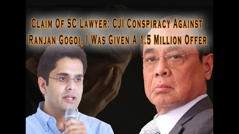 CJI Conspiracy Against Ranjan Gogoi I Was Given A 1 5 Million Offer