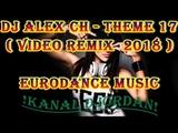 DJ Alex Ch - Theme 17 ( Video Remix 2018 )Eurodance Music
