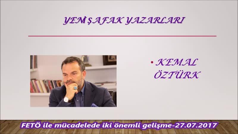 FETÖ ile mücadelede iki önemli gelişme-Kemal Öztürk-27.07.2017