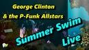 George Clinton the P Funk Allstars Summer Swim