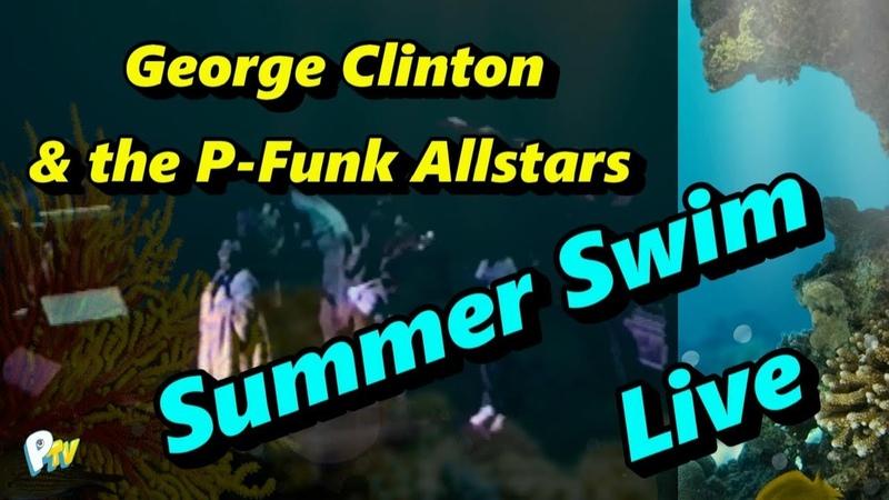George Clinton the P-Funk Allstars - Summer Swim