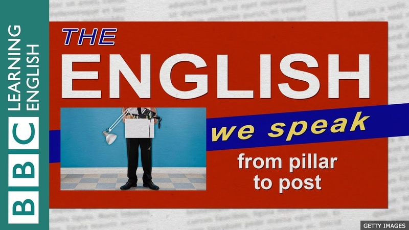 From pillar to post The English We Speak