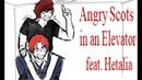 Angry Scots in an Elevator [Hetalia/OC Animatic]
