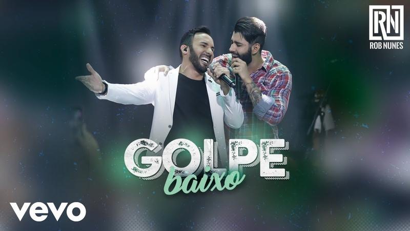 Rob Nunes - Golpe Baixo (Ao Vivo) ft. Gusttavo Lima