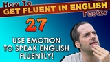 27 - Speak English with FEELING! - How To Get Fluent In English Faster