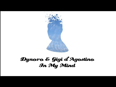Dynoro Gigi d'Agostino — In My Mind Lyrics.