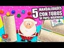 5 MANUALIDADES CON TUBOS DE PAPEL HIGIÉNICO PARA NAVIDAD Manualidades Reciclaje DIY
