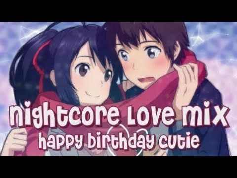 Nightcore Love Mix | Happy Birthday Love ♡ - AMV