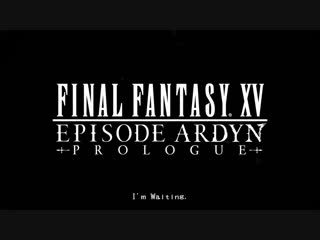 Final fantasy xv: episode ardyn prologue - тизер