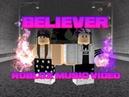 BELIEVER - Roblox Music Video
