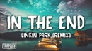 Linkin Park In The End Mellen Gi Tommee Profitt Remix Lyrics