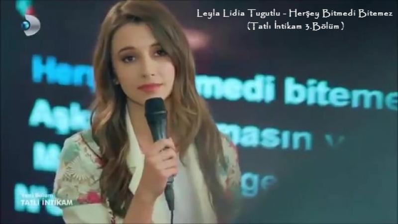 Leyla Lidia Tugutlu - Herşey Bitmedi Bitemez (Tatlı İntikam 3.Bölüm)