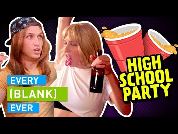 EVERY HIGH SCHOOL PARTY EVER
