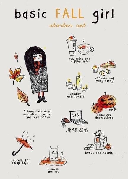 типичная осенняя девушка стартовый набор:• горячие напитки и капучино• печенье и много сладостей• свечи повсюду• украшения для хэллоуина• ноутбук, диски и телесериалы• книги и романы• одеяло и