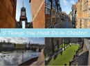 5 Things You Must Do In Chester