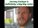 Jeremy Corbyn is a racist, he walked past a racist 4 years ago.