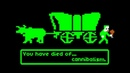 You Have Died of... Cannibalism   Oregon Trail