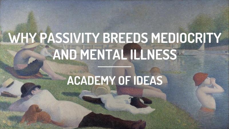 Why Passivity Breeds Mediocrity and Mental Illness