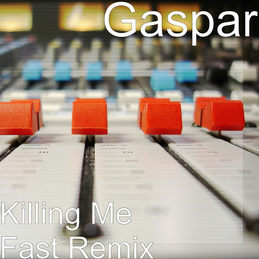 Gaspar альбом Killing Me Fast (Remix)