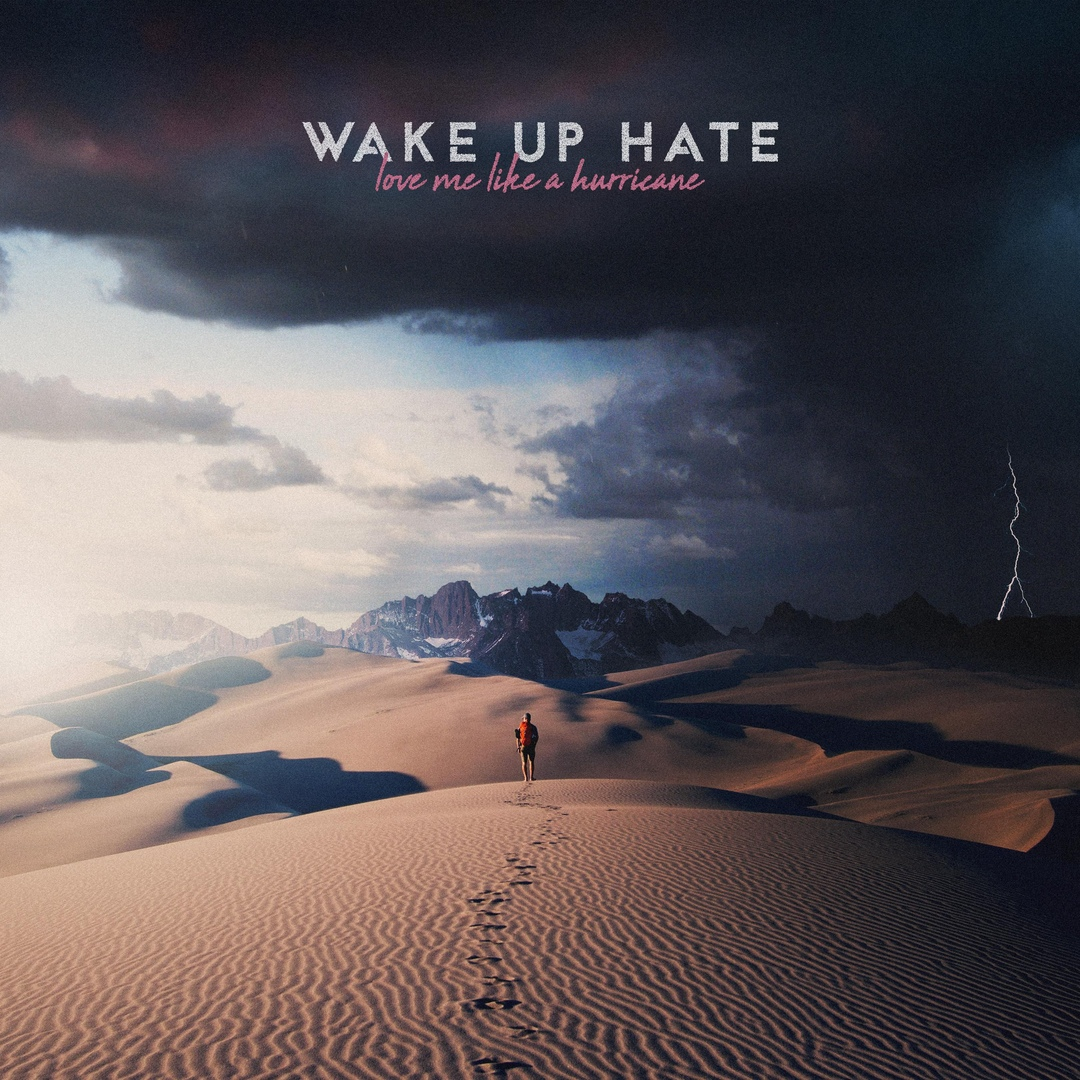 Wake Up Hate - Love Me Like a Hurricane [single] (2019)