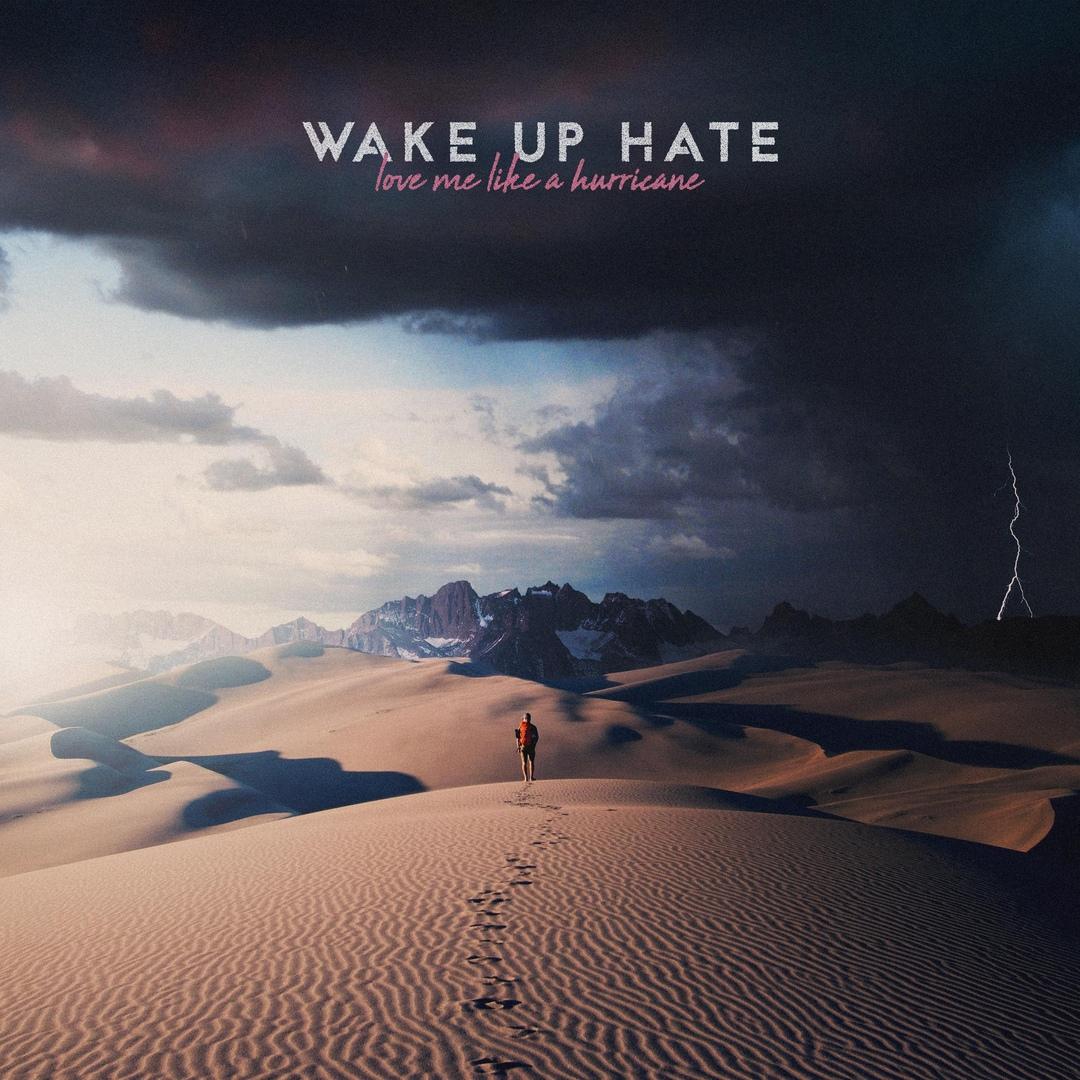 Wake Up Hate - Love Me Like a Hurricane [Single] (2019)