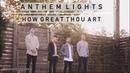 How Great Thou Art Anthem Lights