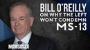 O'Reilly Exposes The Left's Phony Play Of Being Soft On MS-13