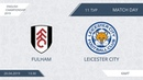 AFL19. England. Championship. Day 7. Fulham - Leicester City