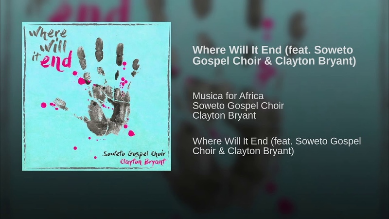 Where Will It End (feat. Soweto Gospel Choir Clayton Bryant)