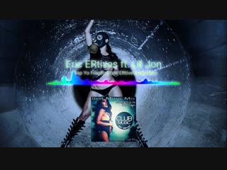 Eric ERtives ft. Lil Jon - Snap Yo Fingers (Eric ERtives Club Mix).mp4