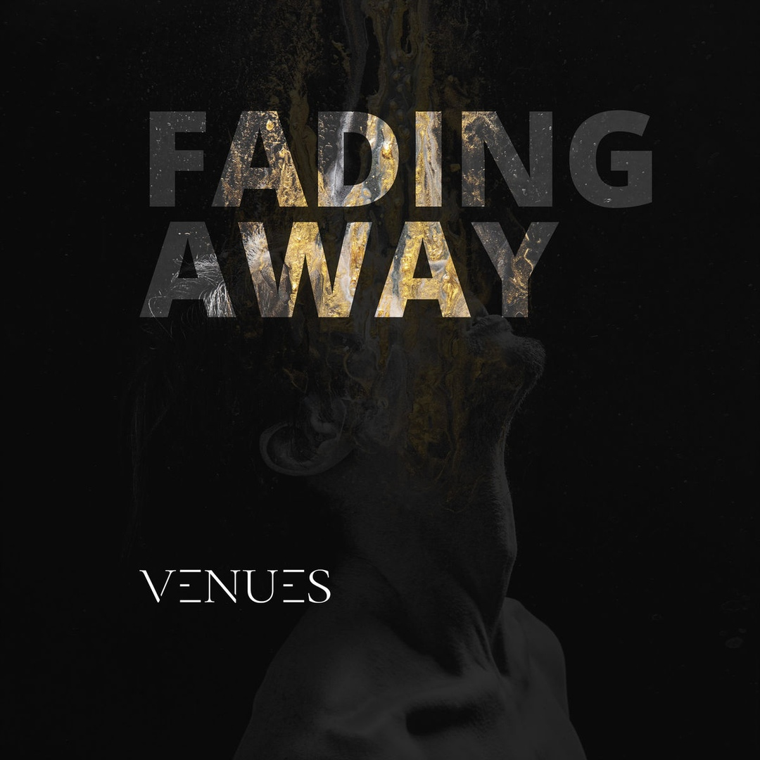 Venues - Fading Away (feat. Chris Wieczorek of Annisokay) [single] (2018)