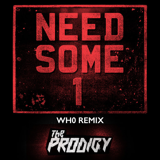 The Prodigy альбом Need Some1 (Wh0 Remix)